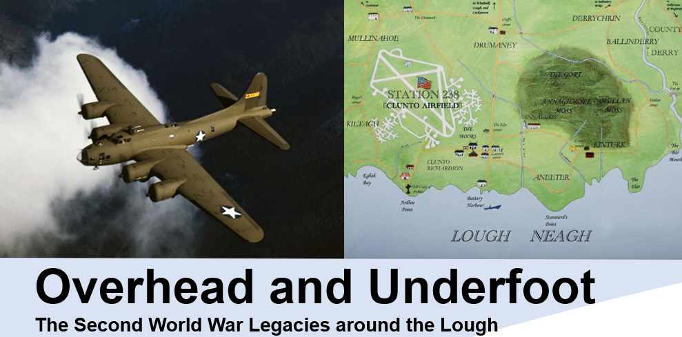 Overhead and Underfoot – The Second World War Legacies Around Lough Neagh